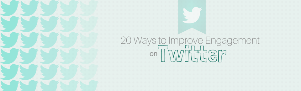 20 ways to improve engagement on Twitter